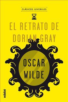 El Retrato De Dorian Gray De Oscar Wilde Grupo Edebé Publicaciones Infantiles Juveniles Y Para Adultos